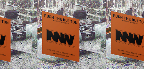 Push The Button on New New World Radio 15 November 2017