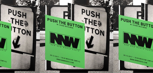 Push The Button on New New World Radio 28 December 2017