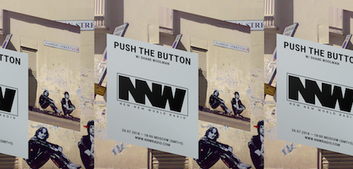 Push The Button on New New World Radio 26 July 2018
