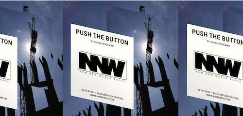 Push The Button on New New World Radio 26 September 2018