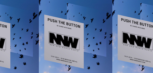 Push The Button on New New World Radio 10 January 2019
