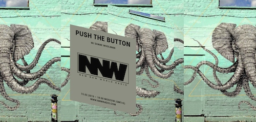 Push The Button on New New World Radio 15 February 2019
