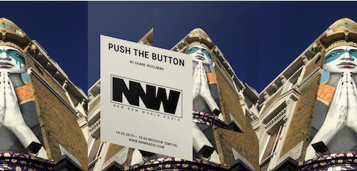 Push The Button on New New World Radio 14 March 2019