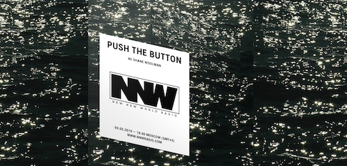 Push The Button on New New World Radio 9 May 2019