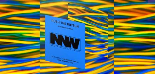 Push The Button on New New World Radio 21 November 2019