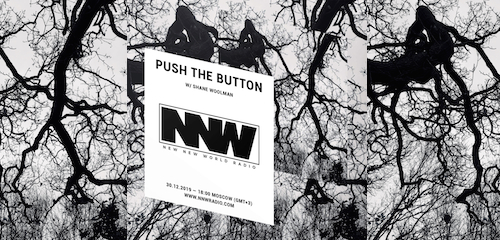 Push The Button on New New World Radio 30 December 2019