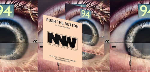 Push The Button on New New World Radio 9 January 2020