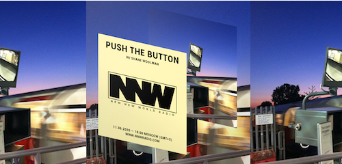 Push The Button on New New World Radio 11 June 2020