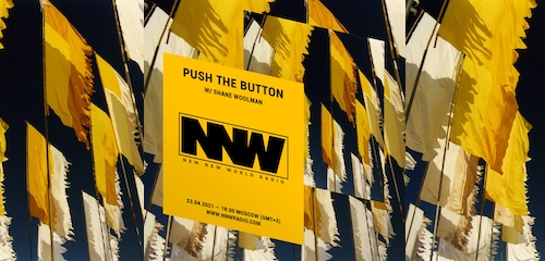 Push The Button on New New World Radio 23 April 2021