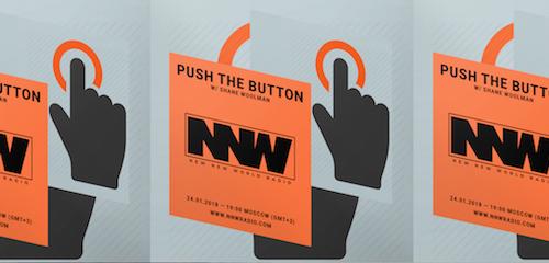 Push The Button on New New World Radio 24 January 2018