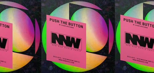 Push The Button on New New World Radio 28 March 2018
