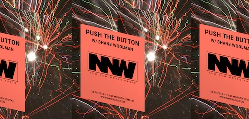 Push The Button on New New World Radio 29 August 2018
