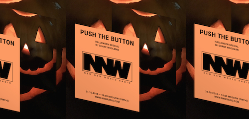 Push The Button on New New World Radio: Halloween Special 31 October 2018