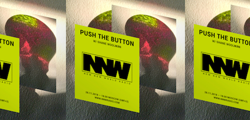 Push The Button on New New World Radio 28 November 2018