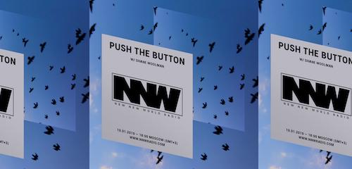 Push The Button on New New World Radio 10 January 2019