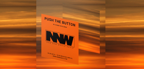 Push The Button on New New World Radio 26 April 2019