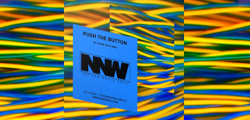 Push The Button on New New World Radio 21 November 2019