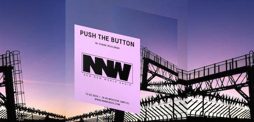 Push The Button on New New World Radio 13 February 2020
