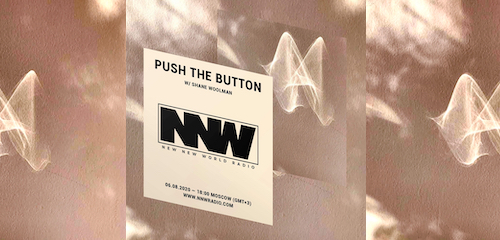 Push The Button on New New World Radio 6 August 2020