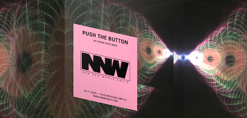 Push The Button on New New World Radio 26 November 2020